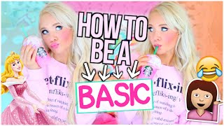 How to be A BASIC GIRL!