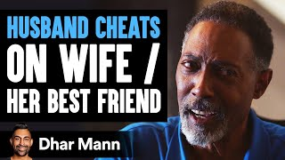 Husband Cheats On Wife With Her Friend, He Instantly Lives To Regret His Decision | Dhar Mann