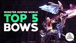 Monster Hunter World   Top 5 Bows
