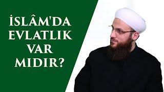 İslam'da Evlatlık Var mıdır?