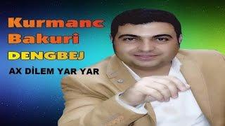 Kurmanc Bakuri - AX DİLEM YAR YAR dengbej