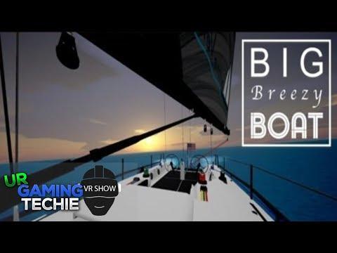 Big Breezy Boat Oculus Go Review - Sail A Yacht - UrGamingTechie VR Show Episode 9