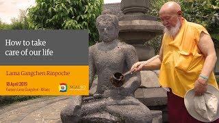 Come prendere cura della nostra vita – Insegnamenti preziosi di Lama Gangchen Rinpoche (inglese – italiano) – 18 aprile 2019