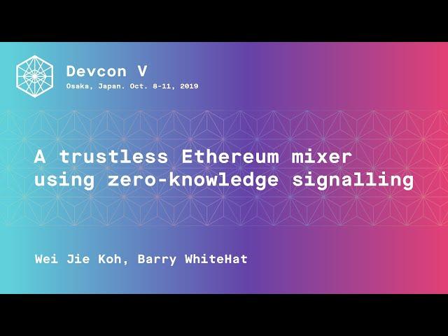A trustless Ethereum mixer using zero-knowledge signalling by Wei Jie Koh, Barry WhiteHat (Devcon5)