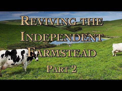 Reviving the Independent Farmstead Part 2