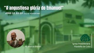 Culto Vespertino - A angustiosa glória do Emanuel