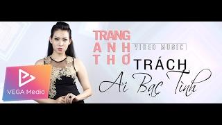 Trách Ai Bạc Tình - Trang Anh Thơ (Official MV)