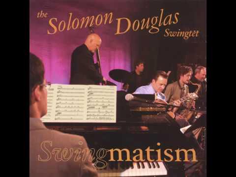 The Solomon Douglas Swingtet - Big Apple Contest HQ Audio