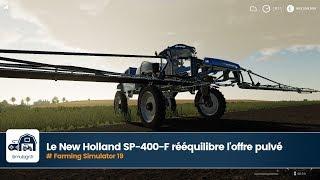 Le New Holland SP-400-F rééquilibre l'offre pulvé de FS 19
