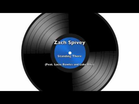 Zach Spivey - Standing There (Feat. Lucie Bowles and Luke Ellis)
