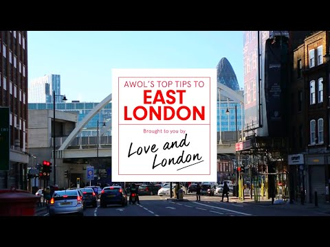 AWOL's Top Tips to East London with Love and London