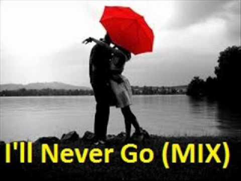 I'LL Never Go (MIX) by djbenz.wmv