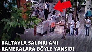 İstanbul'da dehşet! Baltayla saldırdı
