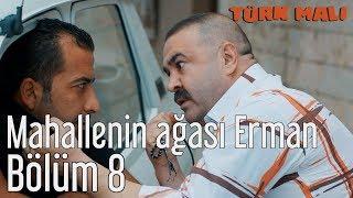 Türk Malı 8. Bölüm (Final) - Mahallenin Ağası Erman
