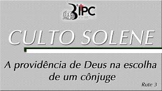 Culto solene - A providência de Deus na escolha de um cônjuge- Rute 3  -  24/05/2020