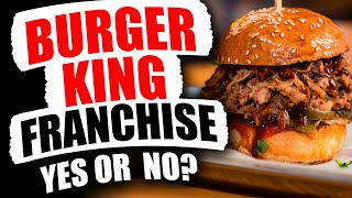 Top 4 Reasons to NOT Buy a Burger King Franchise