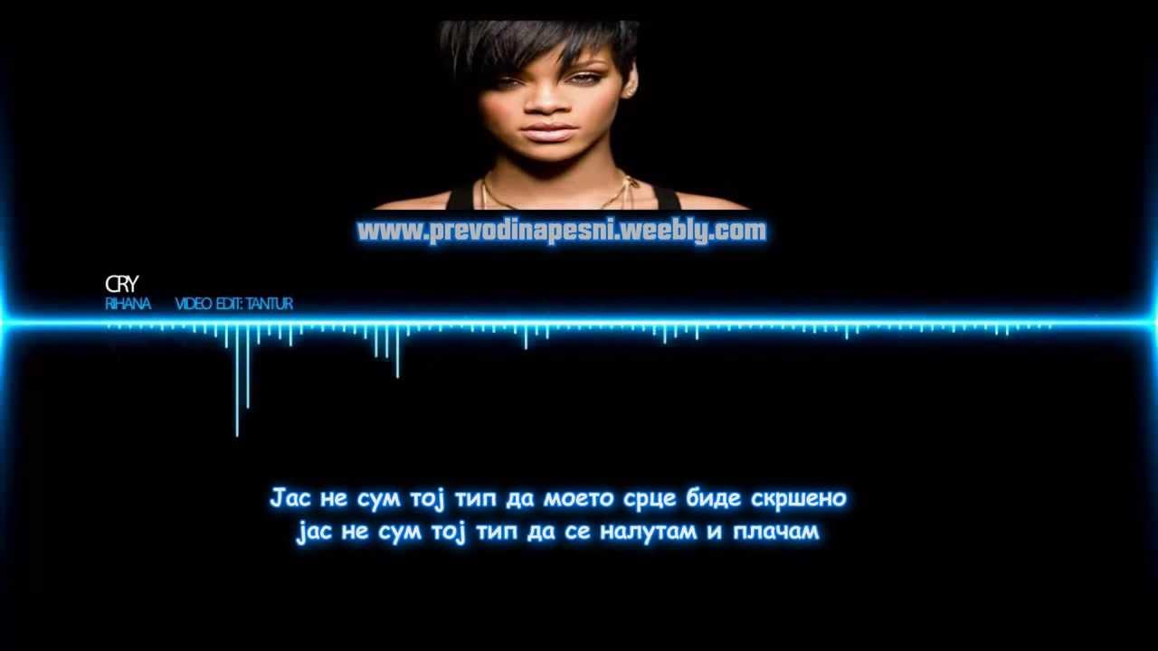 Rihanna Cry Placham So Prevod Makedonski Youtube