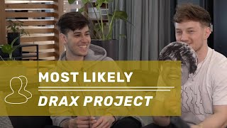 Most Likely: Drax Project