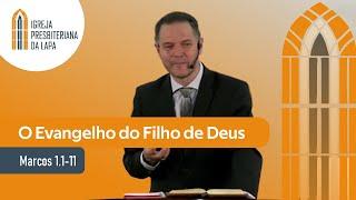 O Evangelho do Filho de Deus (Marcos 1.1-11) por Rev. Sérgio Lima