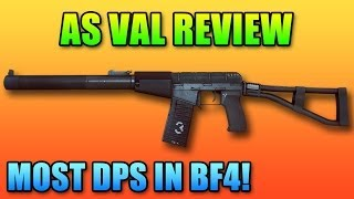 Battlefield 4 - AS Val Review: Highest DPS In The Game!