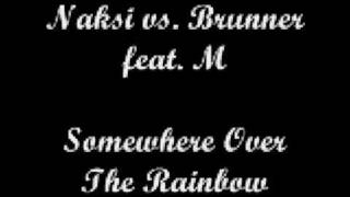 Naksi vs. Brunner feat. M - Somewhere Over The Rainbow Techno