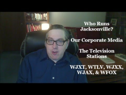 Who Runs Jacksonville? Our Corporate Media-Analyzing Jacksonville's Television Stations