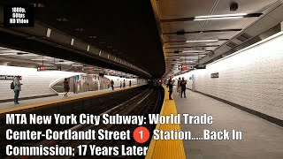 MTA NYCT Subway: WTC-Cortlandt Street (1) Train Station…Back In Commission; 17 Years Later