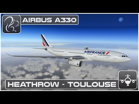 Airbus A330 - Heathrow to Toulouse (X-Plane 10) [EGLL-LFBO]