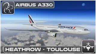 Airbus A330 - Heathrow to Toulouse (X-Plane 10) [EGLL-LFBO]
