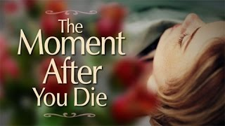 Beyond Today -- The Moment After You Die