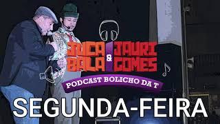 JUCA BALA - PODCAST JUCA BALA E JAURI GOMES: SEGUNDA-FEIRA