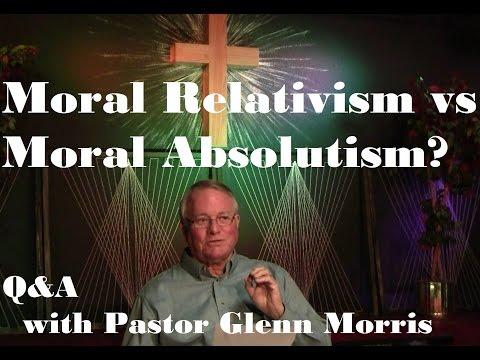Moral Relativism vs Moral Absolutism? Pastor Glenn Morris Answers (Question 4)