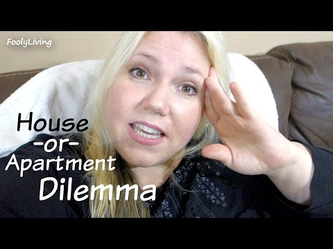 HOUSE OR APARTMENT HOUSING DILEMMA