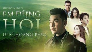 Em Đừng Hỏi - Ưng Hoàng Phúc Full HD