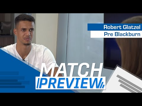 MATCH PREVIEW | ROBERT GLATZEL AHEAD OF BLACKBURN