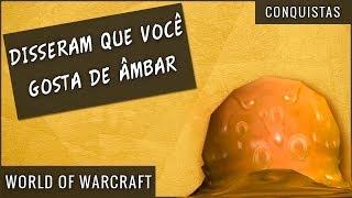 Conquista Disseram que Você Gosta de Âmbar... - World of Warcraft