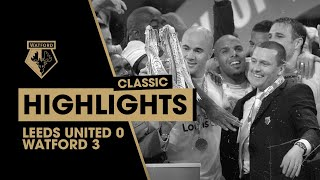 WATFORD WIN PROMOTION TO THE PREMIERSHIP! LEEDS UNITED 0-3 WATFORD | CLASSIC HIGHLIGHTS