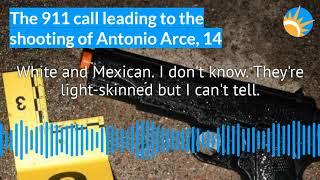 The 911 call before the shooting of Antonio Arce, 14