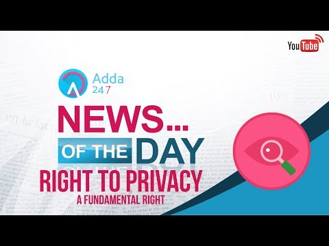 NEWS OF THE DAY - RIGHT TO PRIVACY- A FUNDAMENTAL RIGHT