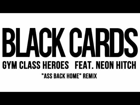 """Black Cards - Gym Class Heroes feat. Neon Hitch """"Ass Back Home"""" Remix"""