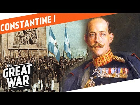 Hero or Burden? - King Constantine I of Greece I WHO DID WHAT IN WW1?