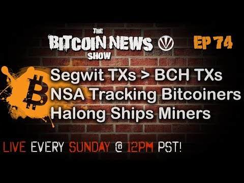 The Bitcoin News Show #74 - More Segwit Txs than BCH Txs, NSA Tracking Bitcoiners, Halong Ships!