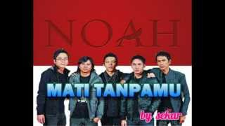NOAH ~ MATI TANPAMU | with lyrics