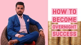How to Become Overnight Success ??