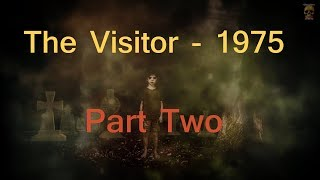 The Visitor - 1975 - Terrifying True Supernatural Tale  (Part Two)