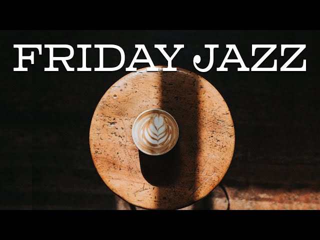Friday JAZZ Playlist - Afternoon Elegant JAZZ For Relax and Dreaming