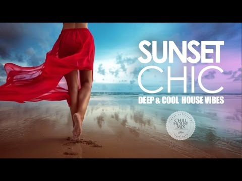 Sunset Chic #2 ✭ Deep & Cool House Music Vibes | Chill Out Mix 2017