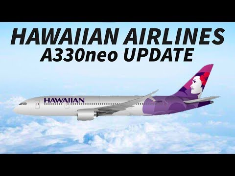 HAWAIIAN AIRLINES havent CANCELLED the A330neo ORDER
