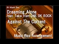 Dreaming Alone feat. Taka from ONE OK ROCK/Against The Current [Music Box]