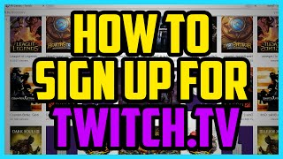 HOW TO SIGN UP FOR TWITCH WORKING 2017 - How To Create A Twitch.tv Account 2016
